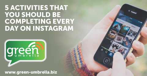 Five Activities That You Should Be Completing Every Day on Instagram