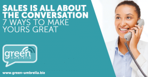 Sales is All about the Conversation - 7 Ways to Make Yours Great