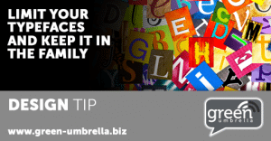 esign Tip: Limit your typefaces and keep it in the family