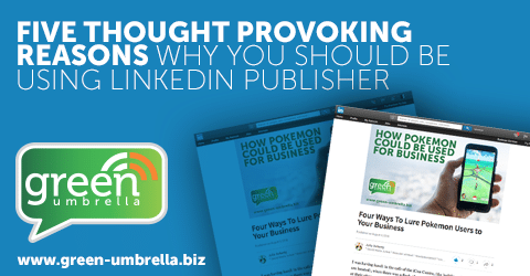 Five Thought Provoking Reasons Why You Should be Using LinkedIn Publisher