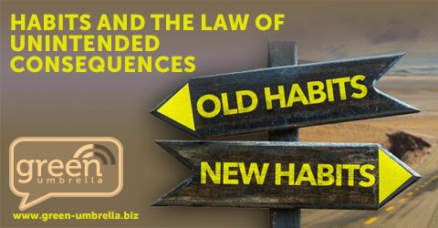 Habits And The law Of Unintended Consequences