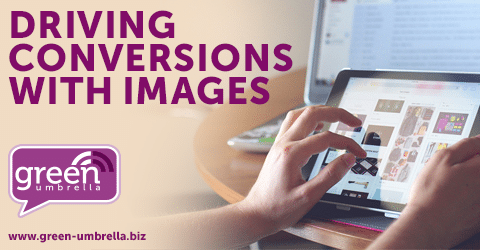 Driving Conversions with Images: 6 Basic Tips for Better Conversion Rates