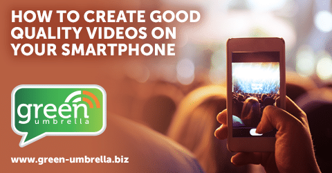 How to Create Good Quality Videos on Your Smartphone