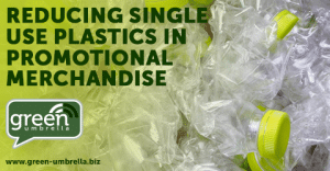 Ditching the Disposables - Reducing Single Use Plastics in Promotional Merchandise
