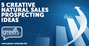 Five Creative Natural Sales Prospecting Ideas That You May Not Have Tried Yet