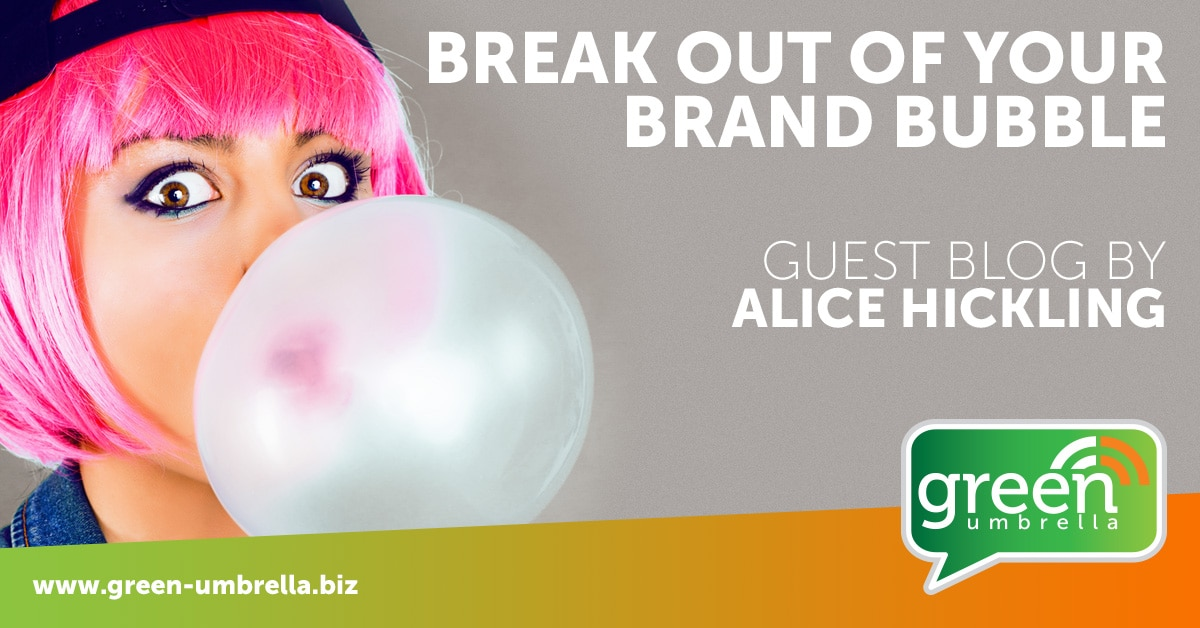 Break out of your brand bubble