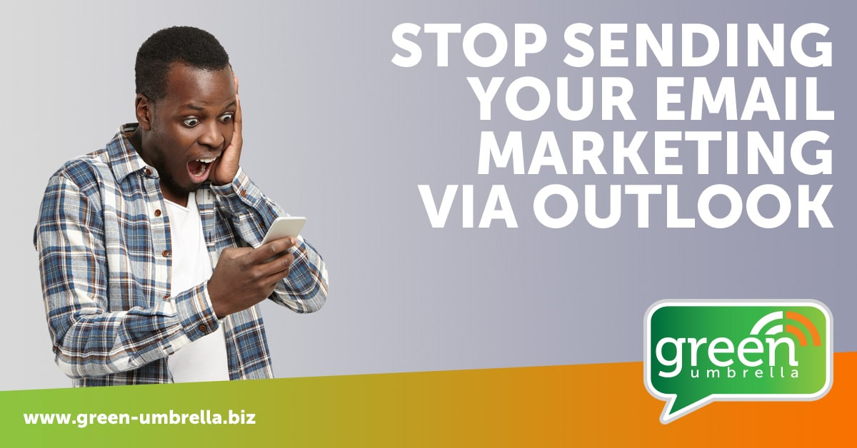 Stop Sending Your Email Marketing Via Outlook