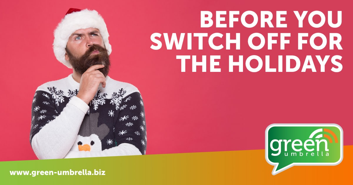 Before you switch off for the holidays