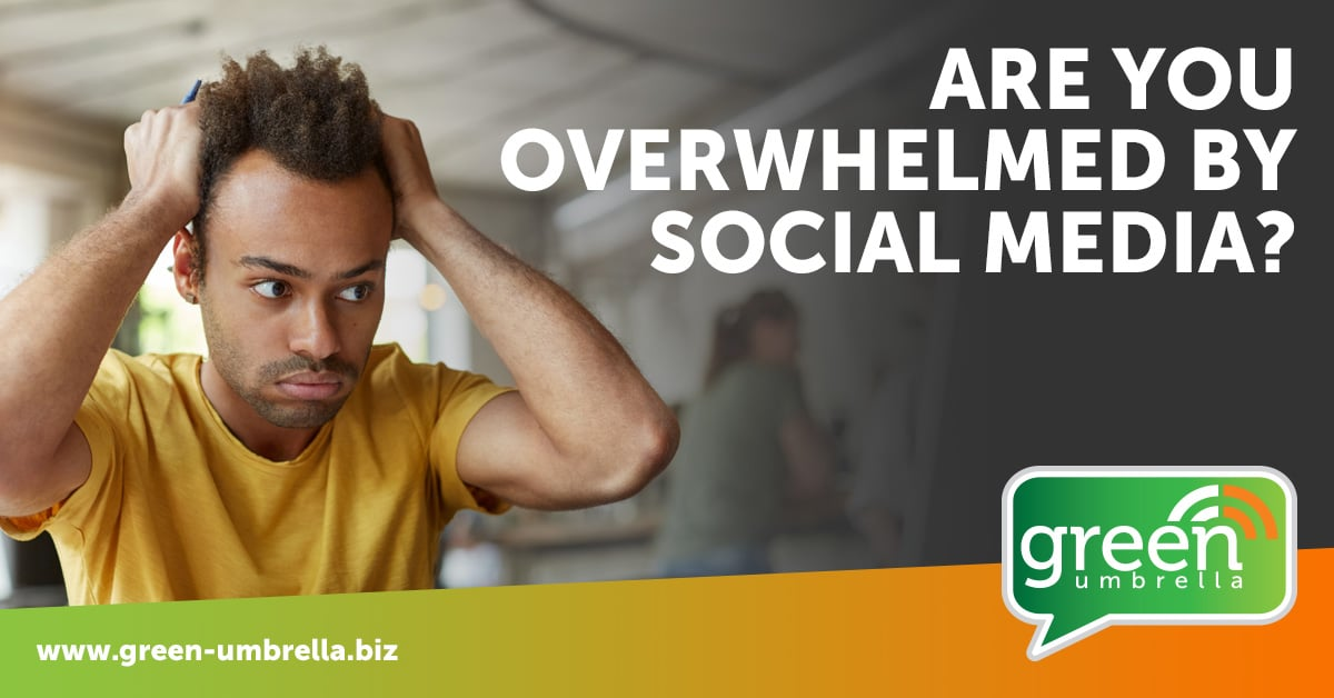 Are you overwhelmed by Social Media